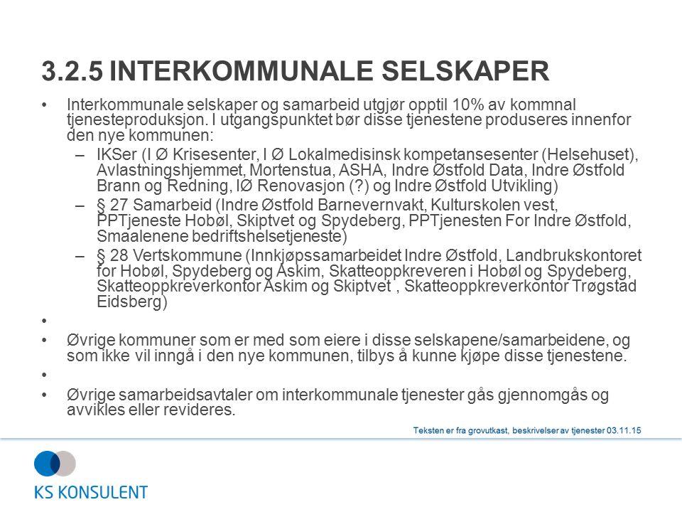 3.2.5 INTERKOMMUNALE SELSKAPER Interkommunale selskaper og samarbeid utgjør opptil 10% av kommnal tjenesteproduksjon. I utgangspunktet bør disse tjene