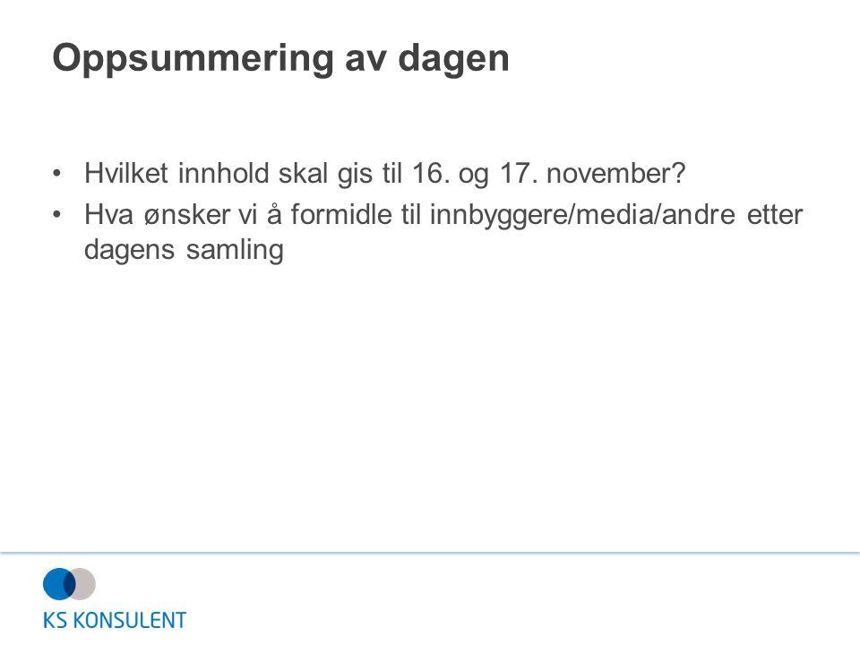 Oppsummering av dagen Hvilket innhold skal gis til 16. og 17. november? Hva ønsker vi å formidle til innbyggere/media/andre etter dagens samling