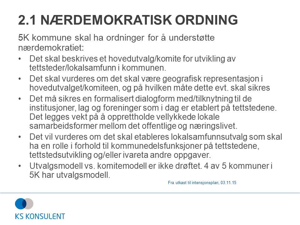 2.1 NÆRDEMOKRATISK ORDNING 5K kommune skal ha ordninger for å understøtte nærdemokratiet: Det skal beskrives et hovedutvalg/komite for utvikling av tettsteder/lokalsamfunn i kommunen.