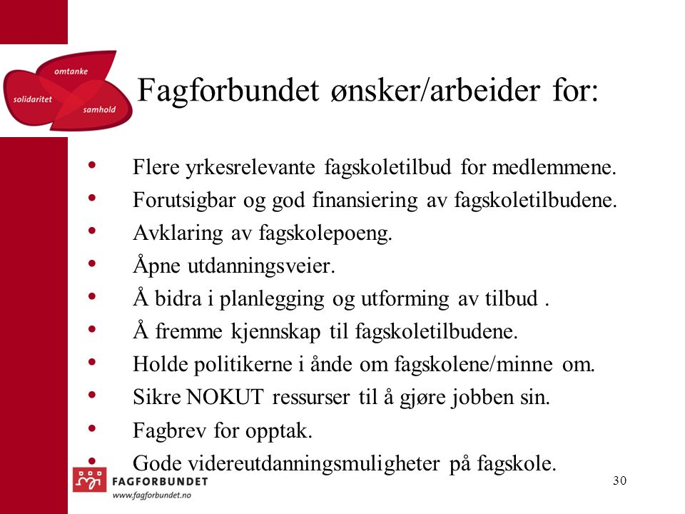 Fagforbundet ønsker/arbeider for: Flere yrkesrelevante fagskoletilbud for medlemmene.