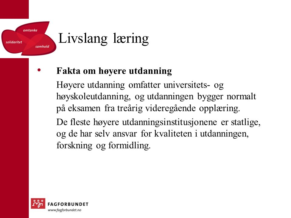 Livslang læring Fakta om høyere utdanning Høyere utdanning omfatter universitets- og høyskoleutdanning, og utdanningen bygger normalt på eksamen fra treårig videregående opplæring.