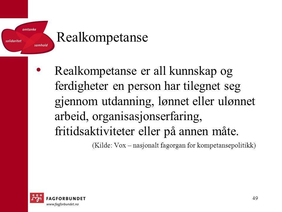 Realkompetanse Realkompetanse er all kunnskap og ferdigheter en person har tilegnet seg gjennom utdanning, lønnet eller ulønnet arbeid, organisasjonserfaring, fritidsaktiviteter eller på annen måte.
