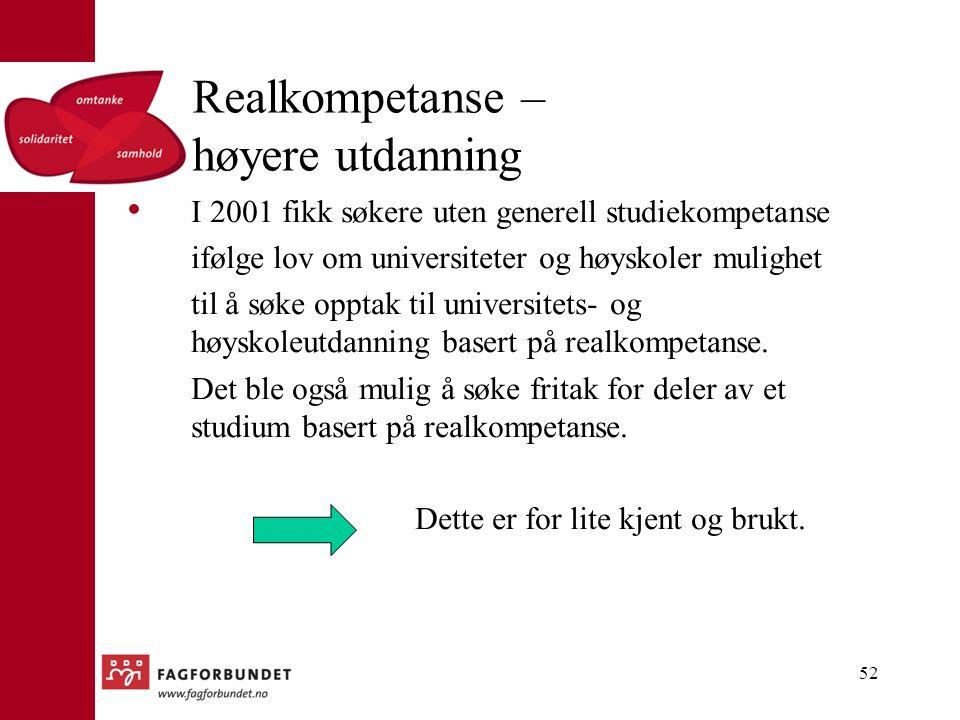 Realkompetanse – høyere utdanning I 2001 fikk søkere uten generell studiekompetanse ifølge lov om universiteter og høyskoler mulighet til å søke opptak til universitets- og høyskoleutdanning basert på realkompetanse.