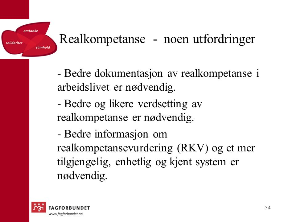 Realkompetanse - noen utfordringer - Bedre dokumentasjon av realkompetanse i arbeidslivet er nødvendig.