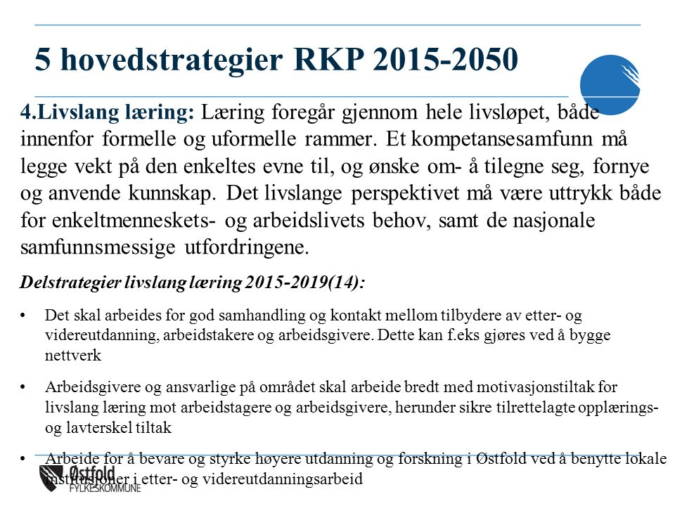 5 hovedstrategier RKP 2015-2050 4.Livslang læring: Læring foregår gjennom hele livsløpet, både innenfor formelle og uformelle rammer. Et kompetansesam