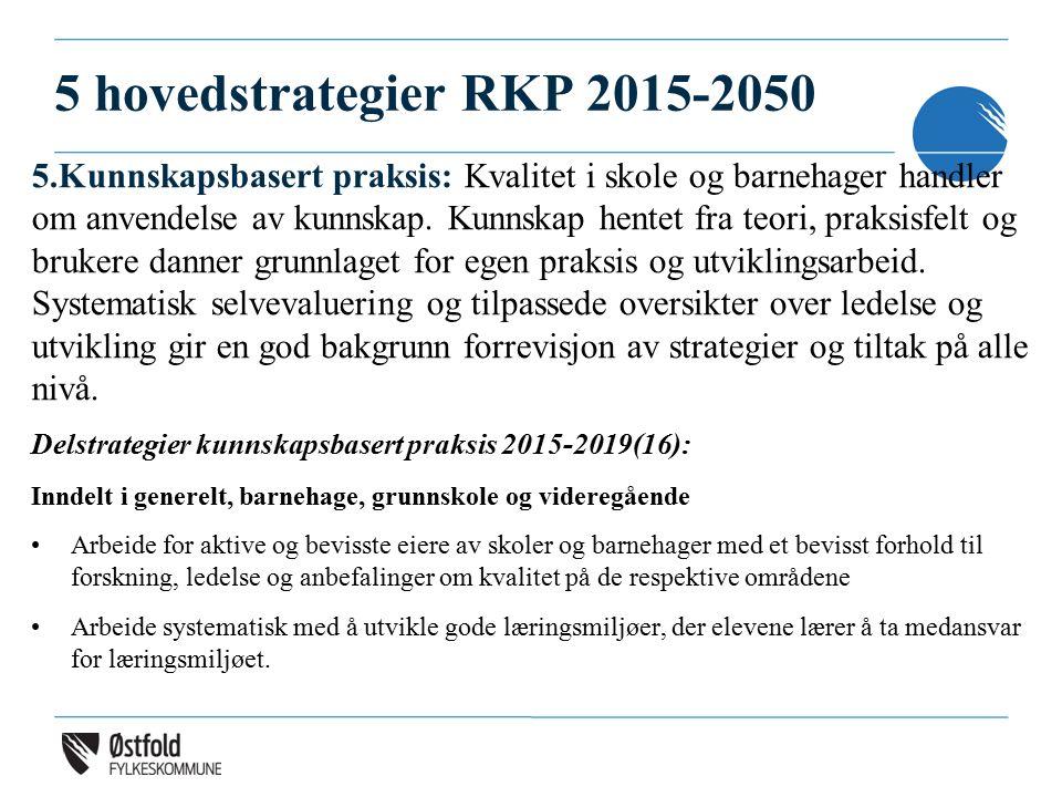 5 hovedstrategier RKP 2015-2050 5.Kunnskapsbasert praksis: Kvalitet i skole og barnehager handler om anvendelse av kunnskap. Kunnskap hentet fra teori