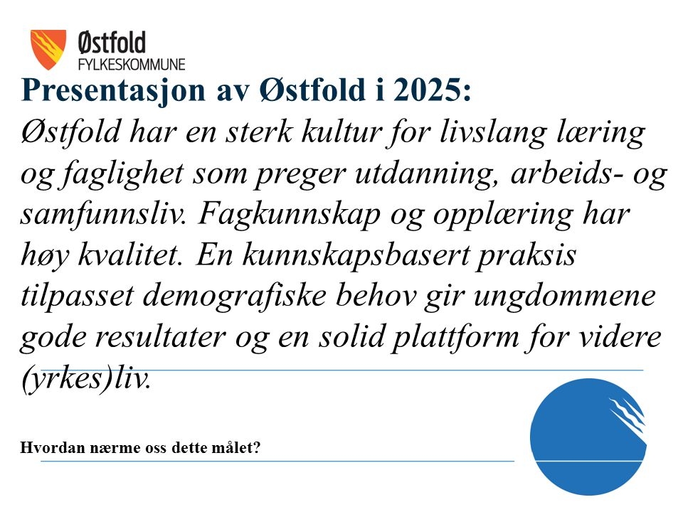 Presentasjon av Østfold i 2025: Østfold har en sterk kultur for livslang læring og faglighet som preger utdanning, arbeids- og samfunnsliv. Fagkunnska