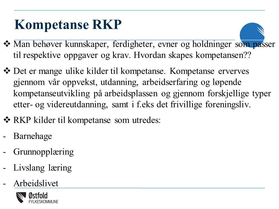 Kompetanse RKP  Man behøver kunnskaper, ferdigheter, evner og holdninger som passer til respektive oppgaver og krav. Hvordan skapes kompetansen??  D