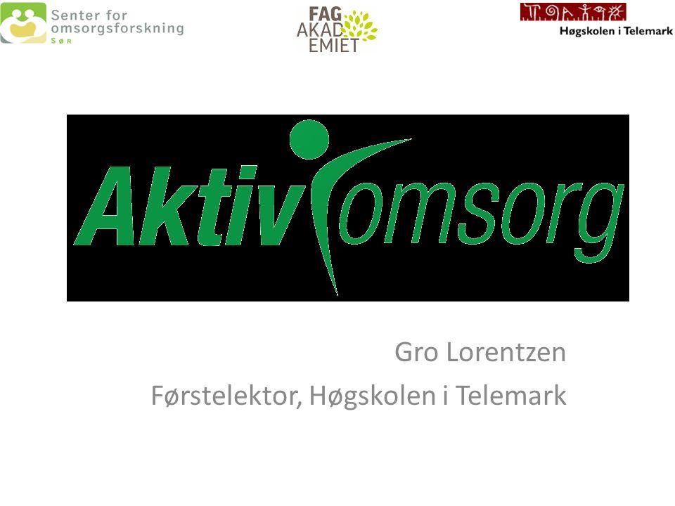 Aktiv omsorg - logoen Gro Lorentzen Førstelektor, Høgskolen i Telemark