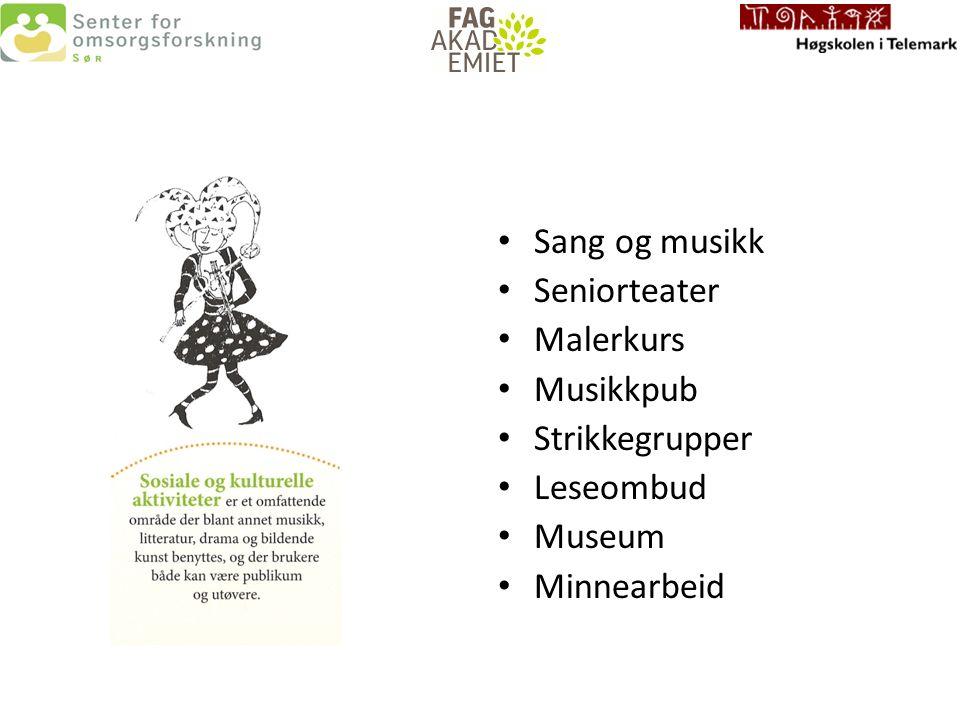 Sang og musikk Seniorteater Malerkurs Musikkpub Strikkegrupper Leseombud Museum Minnearbeid