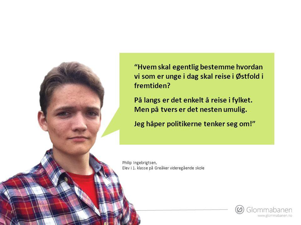 """Philip Ingebrigtsen, Elev i 1. klasse på Greåker videregående skole """"Hvem skal egentlig bestemme hvordan vi som er unge i dag skal reise i Østfold i f"""