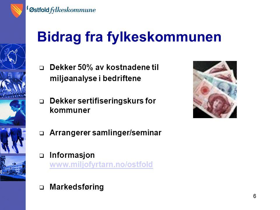 6 Bidrag fra fylkeskommunen  Dekker 50% av kostnadene til miljøanalyse i bedriftene  Dekker sertifiseringskurs for kommuner  Arrangerer samlinger/seminar  Informasjon www.miljofyrtarn.no/ostfold www.miljofyrtarn.no/ostfold  Markedsføring