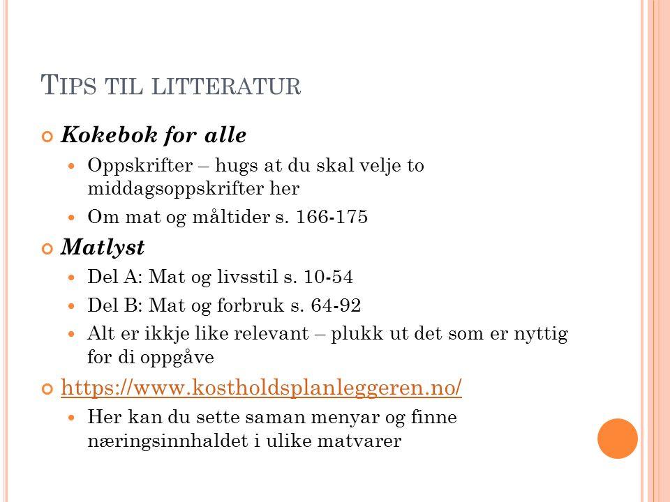T IPS TIL LITTERATUR Kokebok for alle Oppskrifter – hugs at du skal velje to middagsoppskrifter her Om mat og måltider s. 166-175 Matlyst Del A: Mat o
