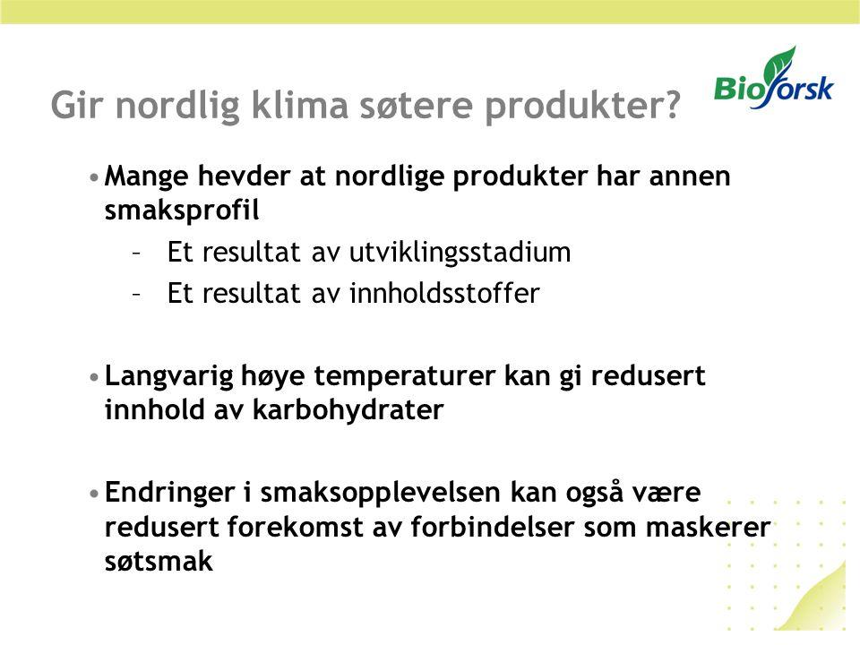 Gir nordlig klima søtere produkter? Mange hevder at nordlige produkter har annen smaksprofil –Et resultat av utviklingsstadium –Et resultat av innhold