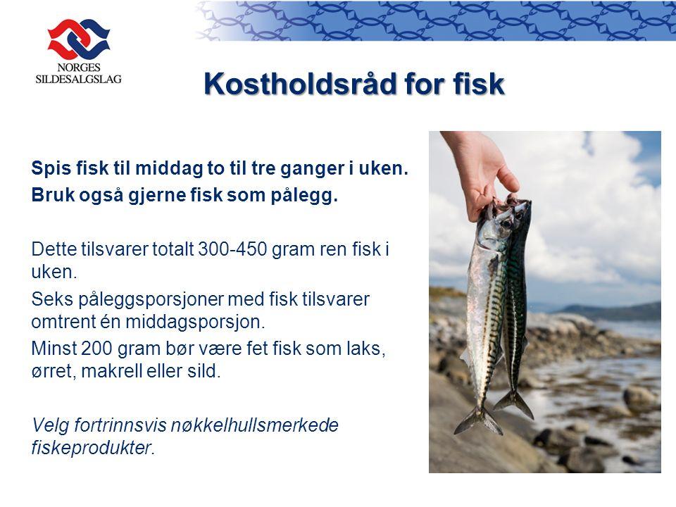 Kostholdsråd for fisk Spis fisk til middag to til tre ganger i uken. Bruk også gjerne fisk som pålegg. Dette tilsvarer totalt 300-450 gram ren fisk i
