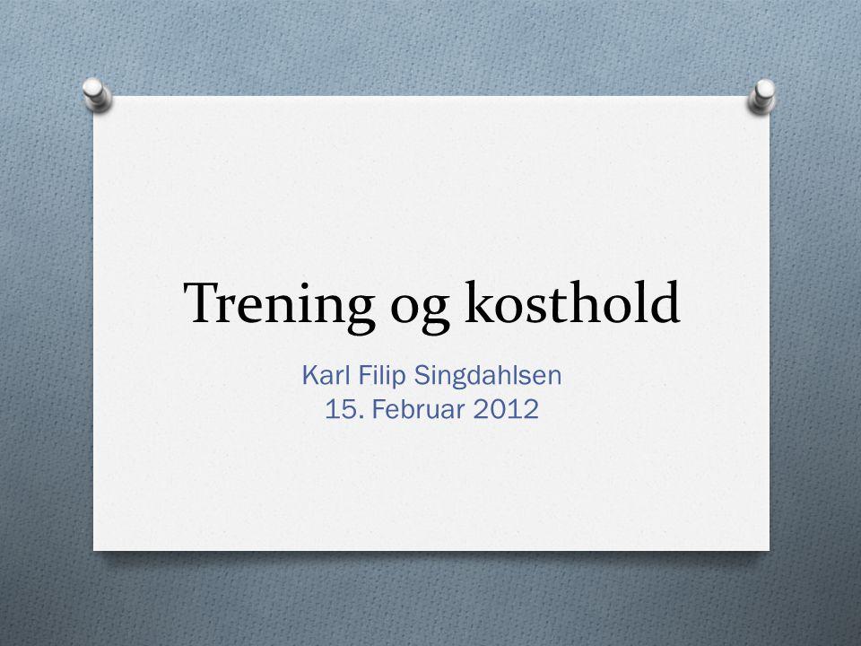 Trening og kosthold Karl Filip Singdahlsen 15. Februar 2012