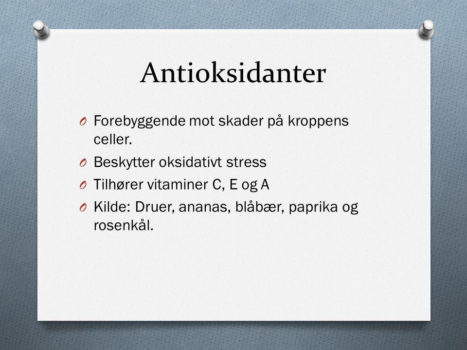 Antioksidanter O Forebyggende mot skader på kroppens celler.