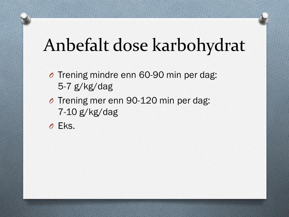 Anbefalt dose karbohydrat O Trening mindre enn 60-90 min per dag: 5-7 g/kg/dag O Trening mer enn 90-120 min per dag: 7-10 g/kg/dag O Eks.