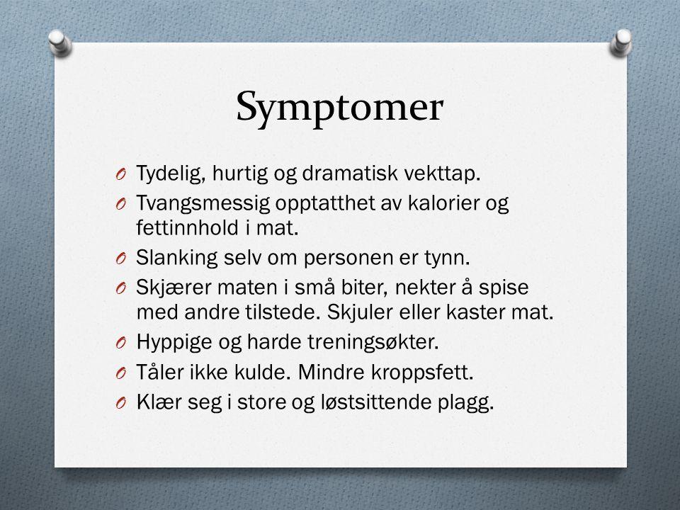 Symptomer O Tydelig, hurtig og dramatisk vekttap.