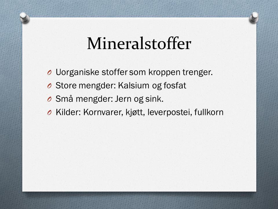 Mineralstoffer O Uorganiske stoffer som kroppen trenger.