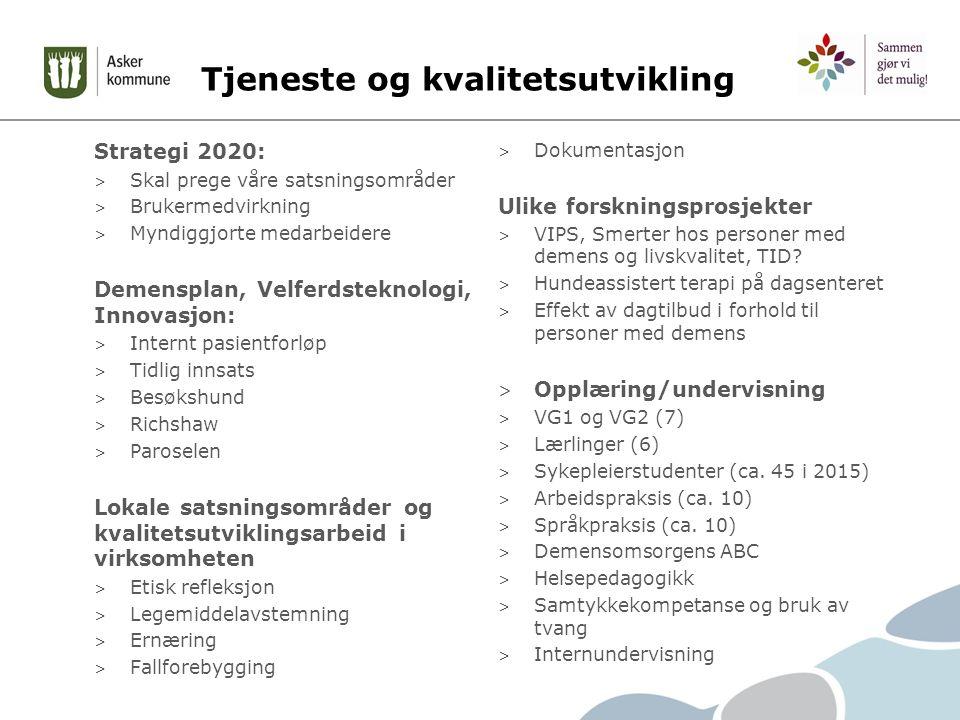 Tjeneste og kvalitetsutvikling Strategi 2020: > Skal prege våre satsningsområder > Brukermedvirkning > Myndiggjorte medarbeidere Demensplan, Velferdst