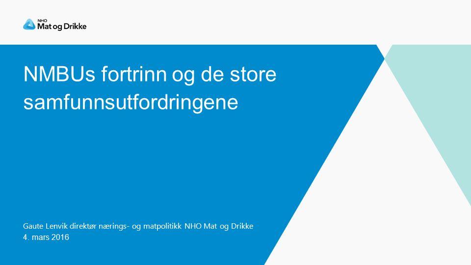 NMBUs fortrinn og de store samfunnsutfordringene Gaute Lenvik direktør nærings- og matpolitikk NHO Mat og Drikke 4.