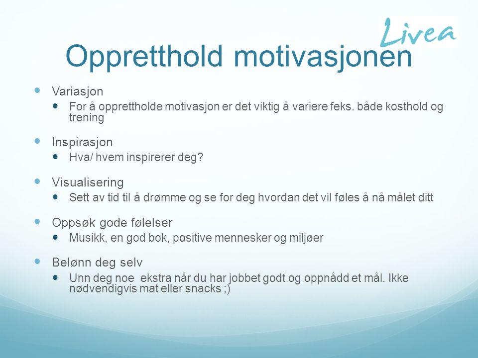 Oppretthold motivasjonen Variasjon For å opprettholde motivasjon er det viktig å variere feks.