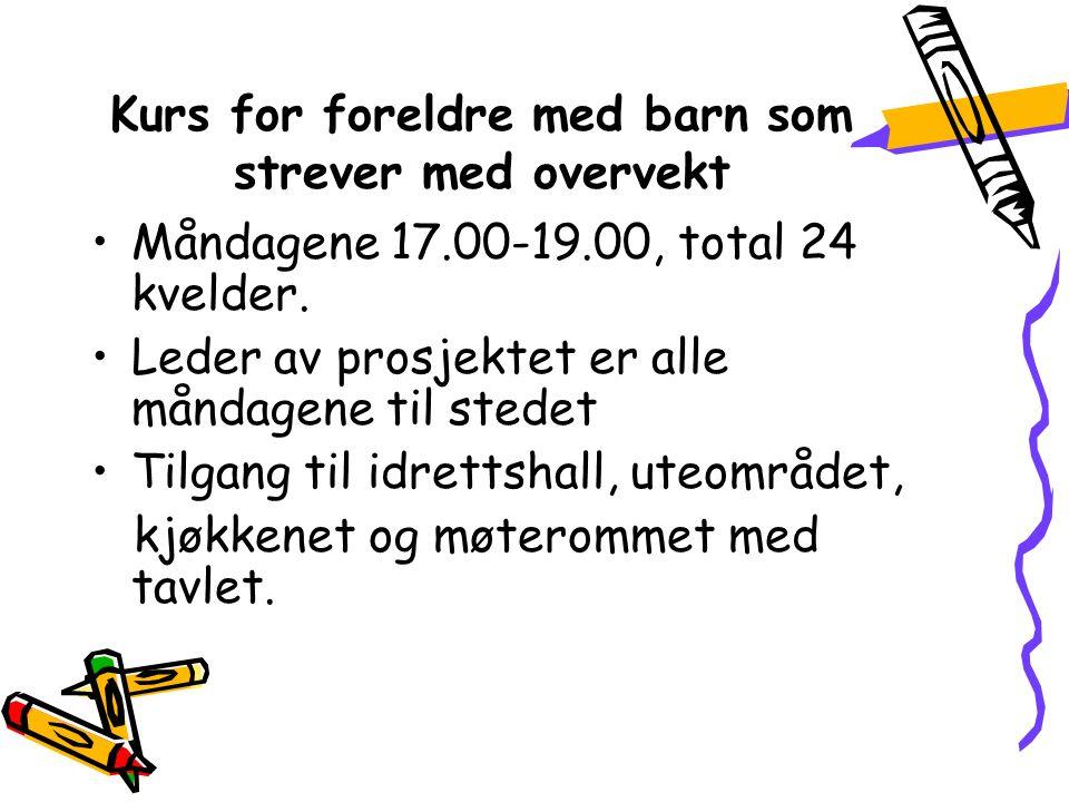 Kurs for foreldre med barn som strever med overvekt Måndagene 17.00-19.00, total 24 kvelder.