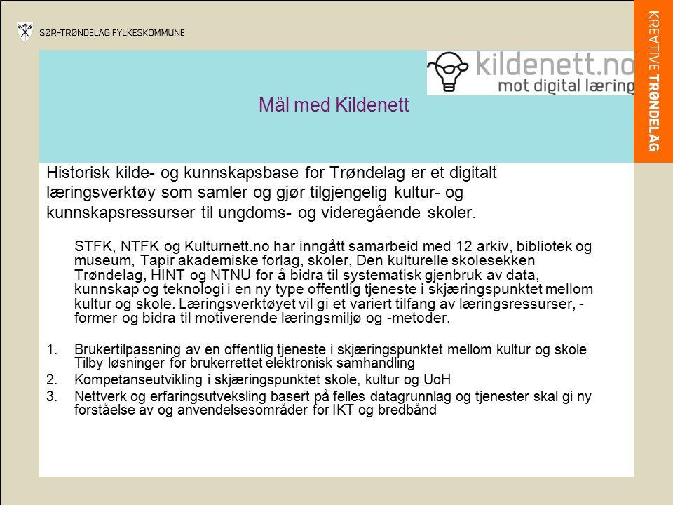 Mål med Kildenett Historisk kilde- og kunnskapsbase for Trøndelag er et digitalt læringsverktøy som samler og gjør tilgjengelig kultur- og kunnskapsressurser til ungdoms- og videregående skoler.
