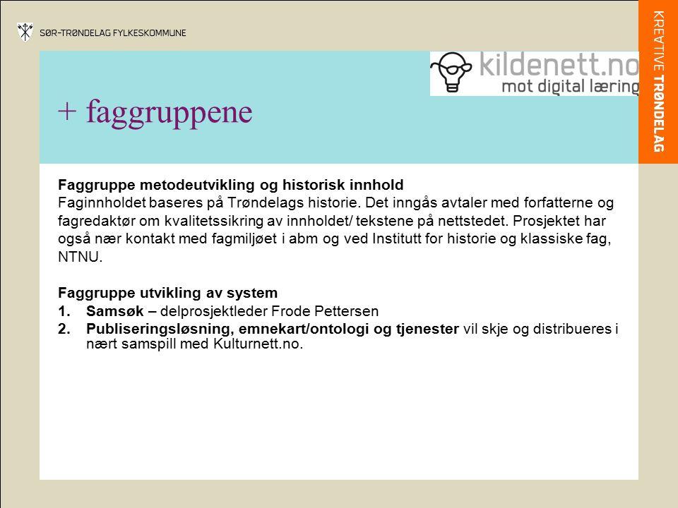 + faggruppene Faggruppe metodeutvikling og historisk innhold Faginnholdet baseres på Trøndelags historie. Det inngås avtaler med forfatterne og fagred
