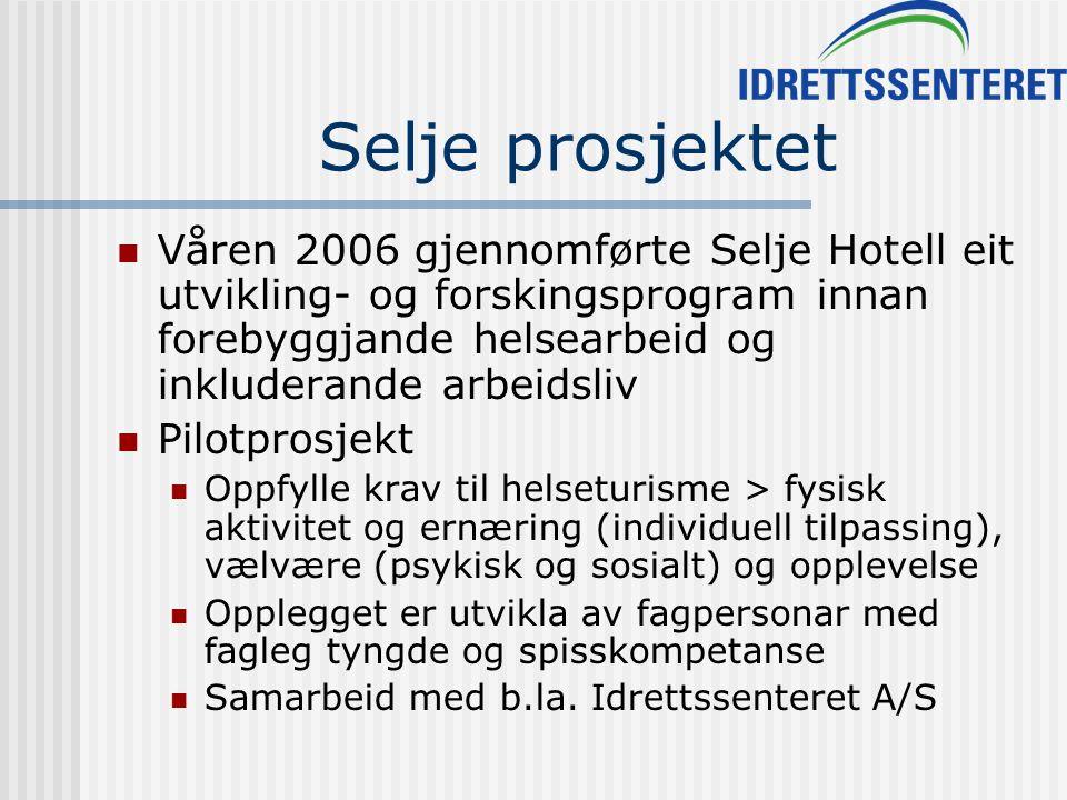 Selje prosjektet Våren 2006 gjennomførte Selje Hotell eit utvikling- og forskingsprogram innan forebyggjande helsearbeid og inkluderande arbeidsliv Pilotprosjekt Oppfylle krav til helseturisme > fysisk aktivitet og ernæring (individuell tilpassing), vælvære (psykisk og sosialt) og opplevelse Opplegget er utvikla av fagpersonar med fagleg tyngde og spisskompetanse Samarbeid med b.la.