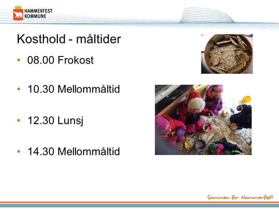 Kosthold - måltider 08.00 Frokost 10.30 Mellommåltid 12.30 Lunsj 14.30 Mellommåltid