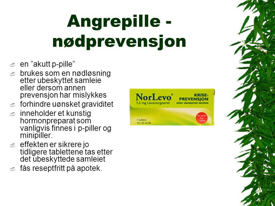 Angrepille - nødprevensjon  en akutt p-pille  brukes som en nødløsning etter ubeskyttet samleie eller dersom annen prevensjon har mislykkes  forhindre uønsket graviditet  inneholder et kunstig hormonpreparat som vanligvis finnes i p-piller og minipiller.