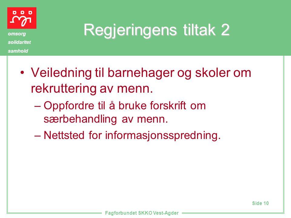 Side 10 omsorg solidaritet samhold Fagforbundet SKKO Vest-Agder Regjeringens tiltak 2 Veiledning til barnehager og skoler om rekruttering av menn.