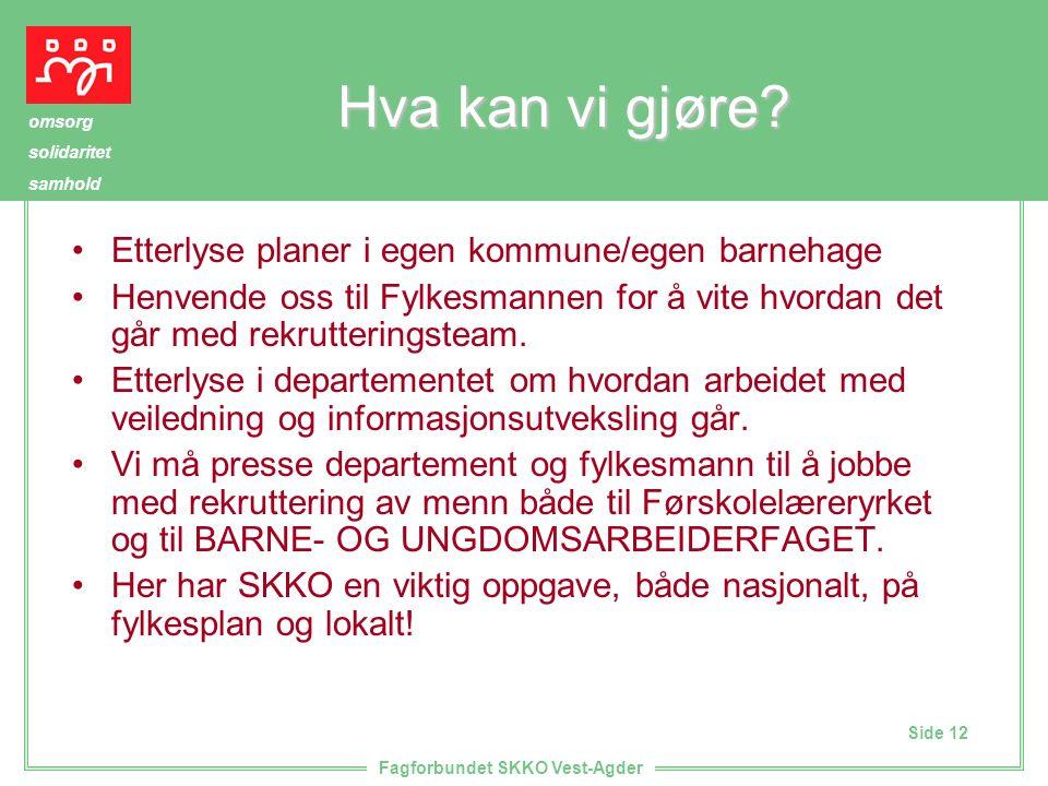 Side 12 omsorg solidaritet samhold Fagforbundet SKKO Vest-Agder Hva kan vi gjøre.