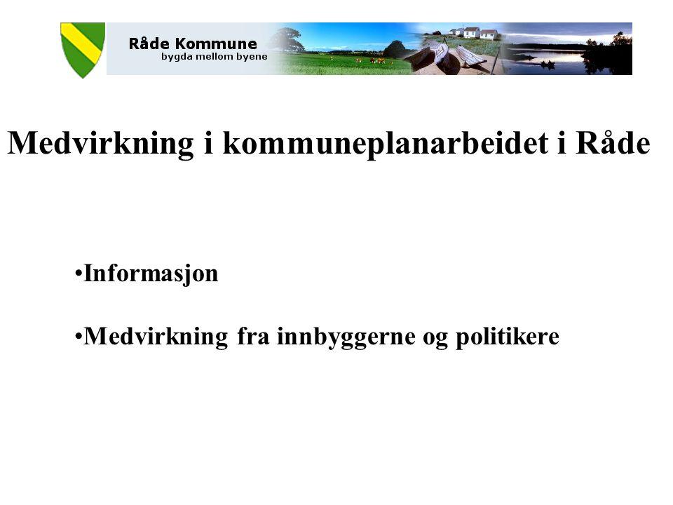 Medvirkning i kommuneplanarbeidet i Råde Informasjon Medvirkning fra innbyggerne og politikere