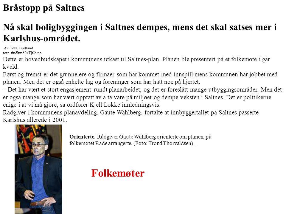 Bråstopp på Saltnes Nå skal boligbyggingen i Saltnes dempes, mens det skal satses mer i Karlshus-området. Av Tore Tindlund tore. tindlund[AT]f-b.no De