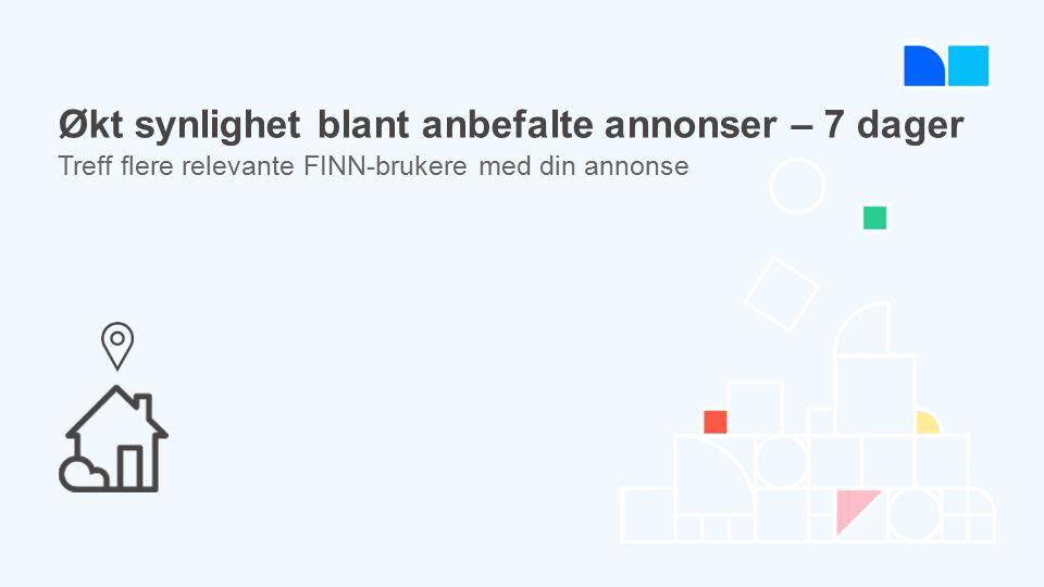 Treff flere relevante FINN-brukere med din annonse Økt synlighet blant anbefalte annonser – 7 dager