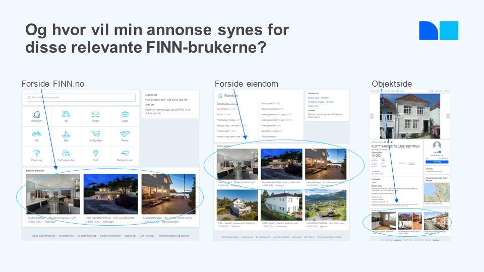 Forside eiendom Forside FINN.no Objektside Og hvor vil min annonse synes for disse relevante FINN-brukerne?