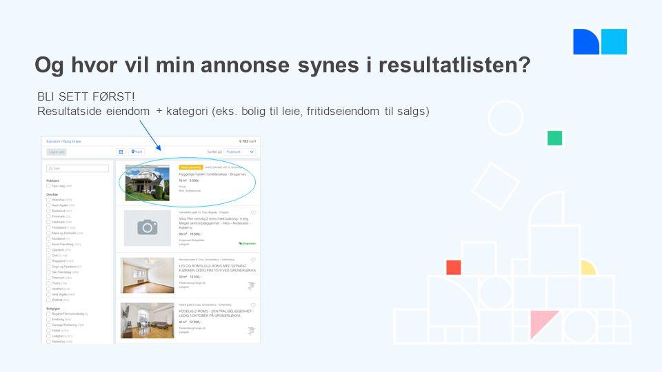 Og hvor vil min annonse synes i resultatlisten. BLI SETT FØRST.