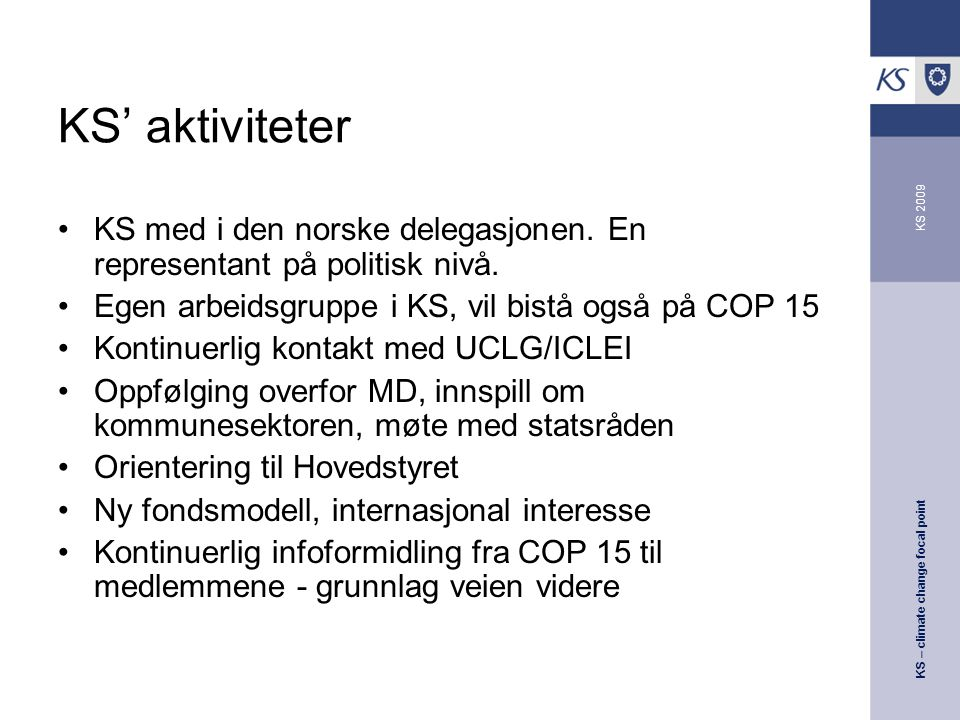 KS – climate change focal point KS 2009 KS' aktiviteter KS med i den norske delegasjonen.