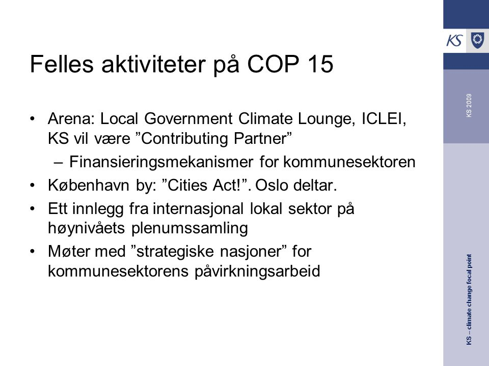 "KS – climate change focal point KS 2009 Felles aktiviteter på COP 15 Arena: Local Government Climate Lounge, ICLEI, KS vil være ""Contributing Partner"""