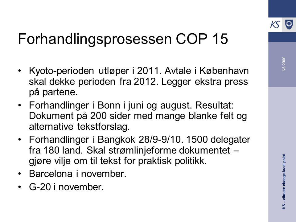 KS – climate change focal point KS 2009 Forhandlingsprosessen COP 15 Kyoto-perioden utløper i 2011.