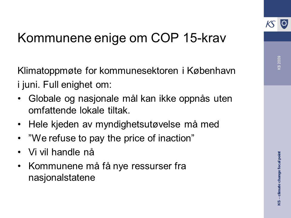 KS – climate change focal point KS 2009 Kommunene enige om COP 15-krav Klimatoppmøte for kommunesektoren i København i juni.