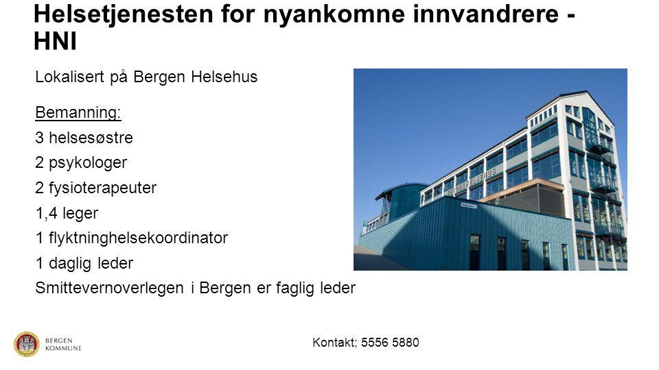 Helsetjenesten for nyankomne innvandrere - HNI Lokalisert på Bergen Helsehus Bemanning: 3 helsesøstre 2 psykologer 2 fysioterapeuter 1,4 leger 1 flyktninghelsekoordinator 1 daglig leder Smittevernoverlegen i Bergen er faglig leder Kontakt; 5556 5880