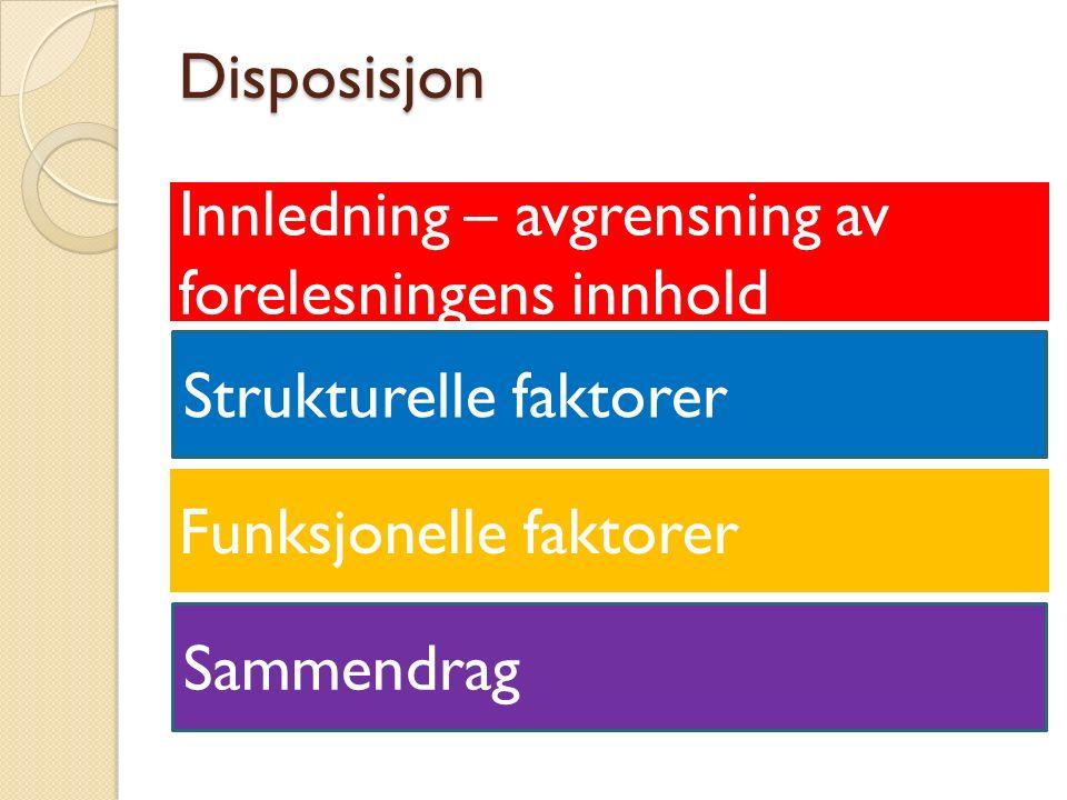 Disposisjon Innledning – avgrensning av forelesningens innhold Strukturelle faktorer Funksjonelle faktorer Sammendrag
