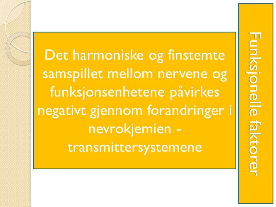 Funksjonelle faktorer Det harmoniske og finstemte samspillet mellom nervene og funksjonsenhetene påvirkes negativt gjennom forandringer i nevrokjemien - transmittersystemene