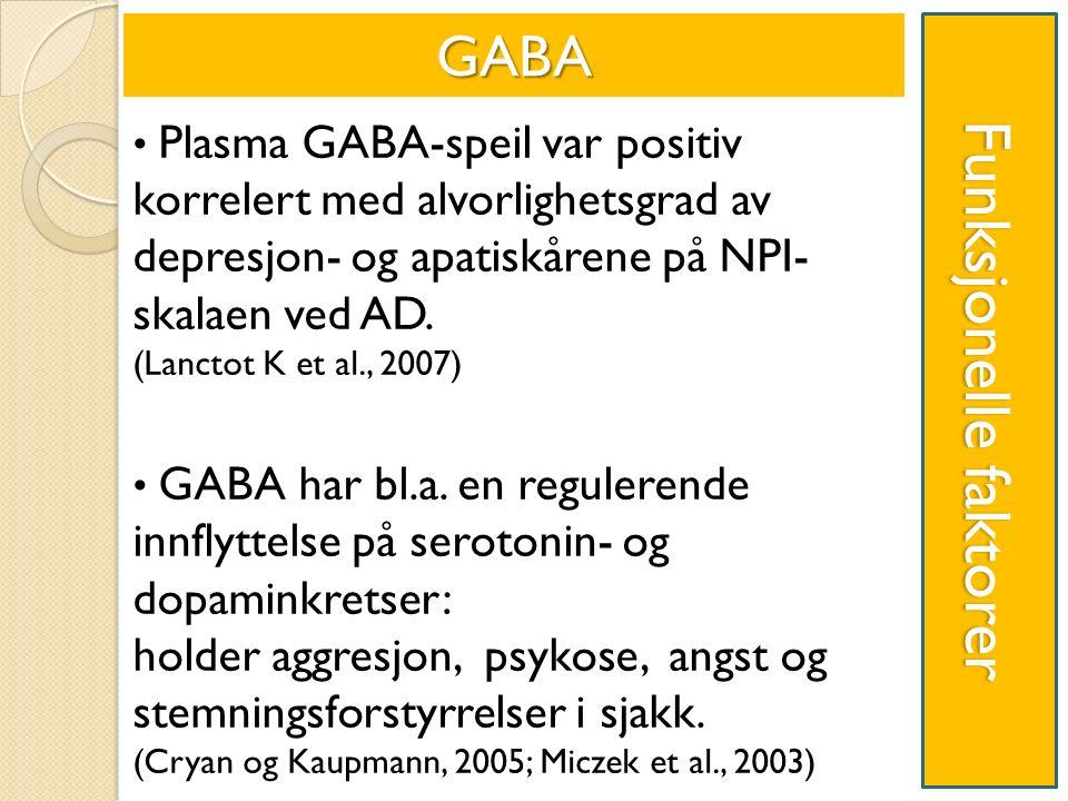Funksjonelle faktorer Plasma GABA-speil var positiv korrelert med alvorlighetsgrad av depresjon- og apatiskårene på NPI- skalaen ved AD.