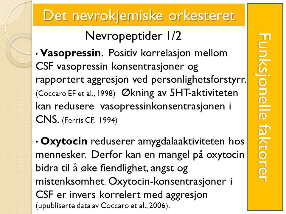 Funksjonelle faktorer Det nevrokjemiske orkesteret Nevropeptider 1/2 Vasopressin.