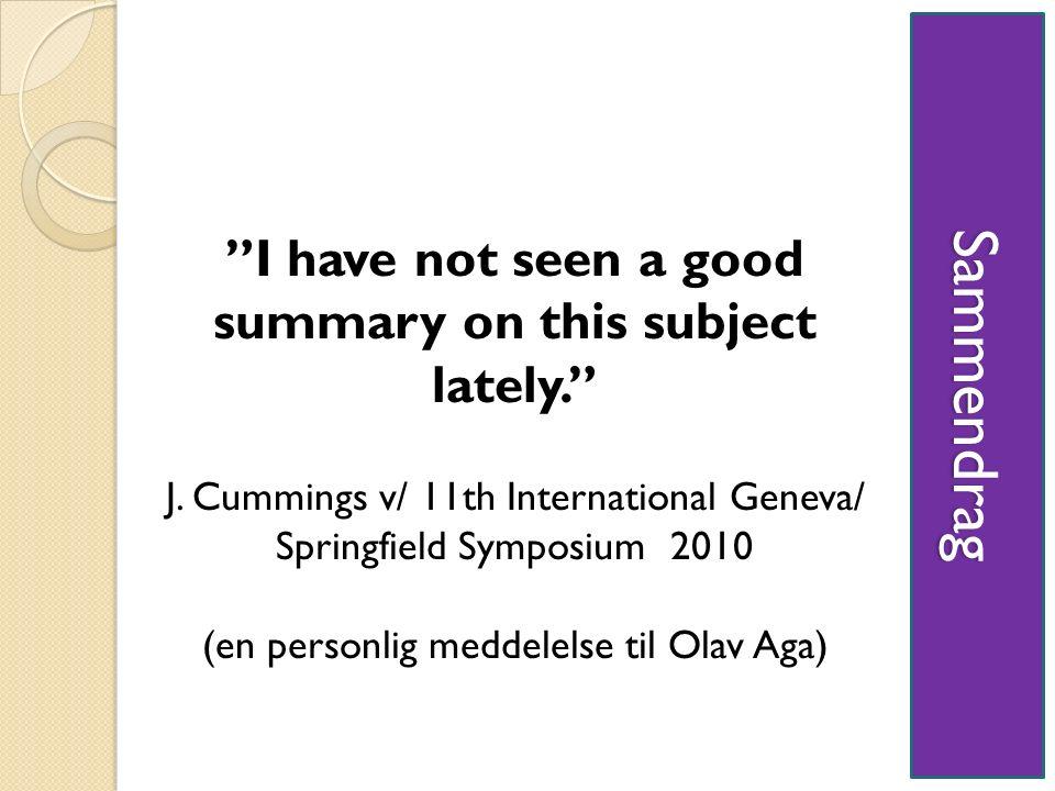"Sammendrag ""I have not seen a good summary on this subject lately."" J. Cummings v/ 11th International Geneva/ Springfield Symposium 2010 (en personlig"
